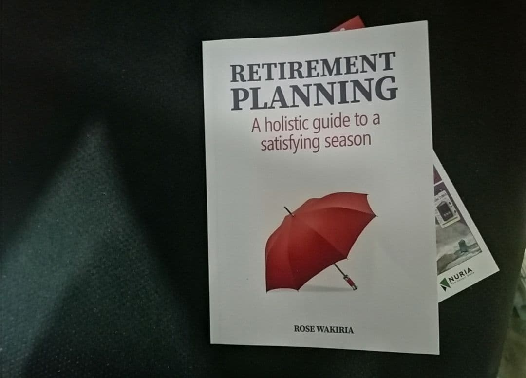 Retirement Planning_ A Holistic guide to a satisfying season by Rose Wakiria